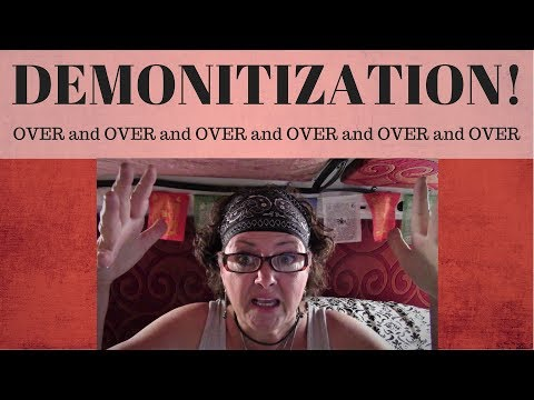 DEMONITIZATION! OVER and OVER and OVER!