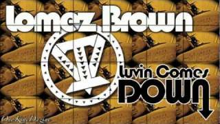 Lomez Brown - Luvin Comes Down ~~~ISLAND VIBE~~~