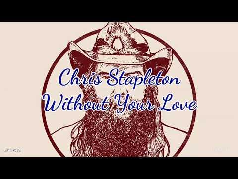Chris Stapleton - Without Your Love (Lyrics)