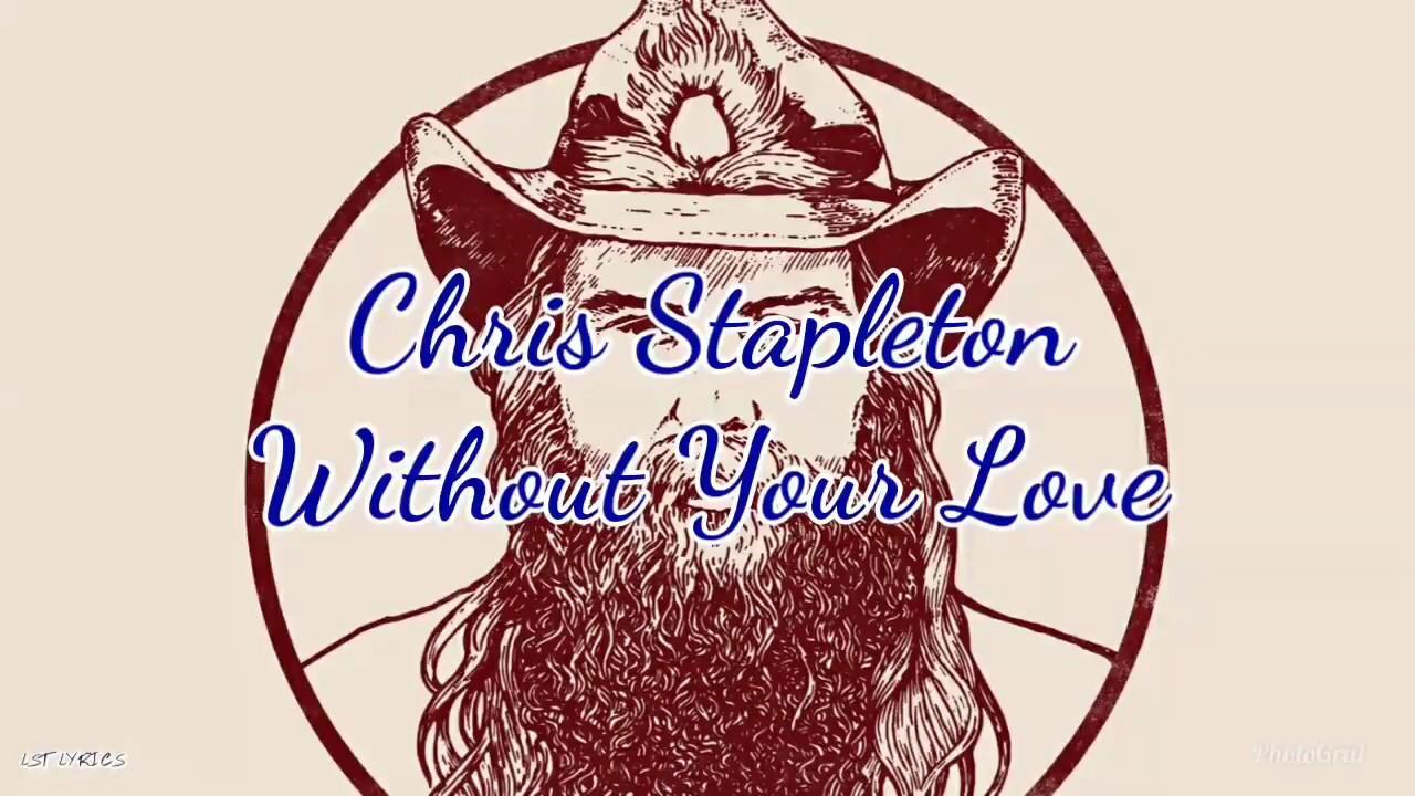 Chris Stapleton Without Your Love Lyrics Youtube
