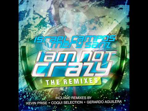 Israel Campos; Mery Sanz:  I Am Not Crazy/ Coqui Selection Remix