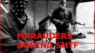 (MUST WATCH & SHARE) MARAUDERS, LOOTER AND GANGS DURING SHTF, WROL, ECONOMIC COLLAPSE