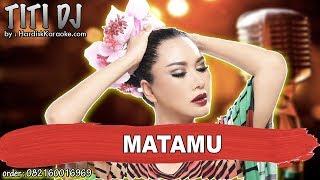 Download lagu MATAMU  - TITI DJ karaoke tanpa vokal