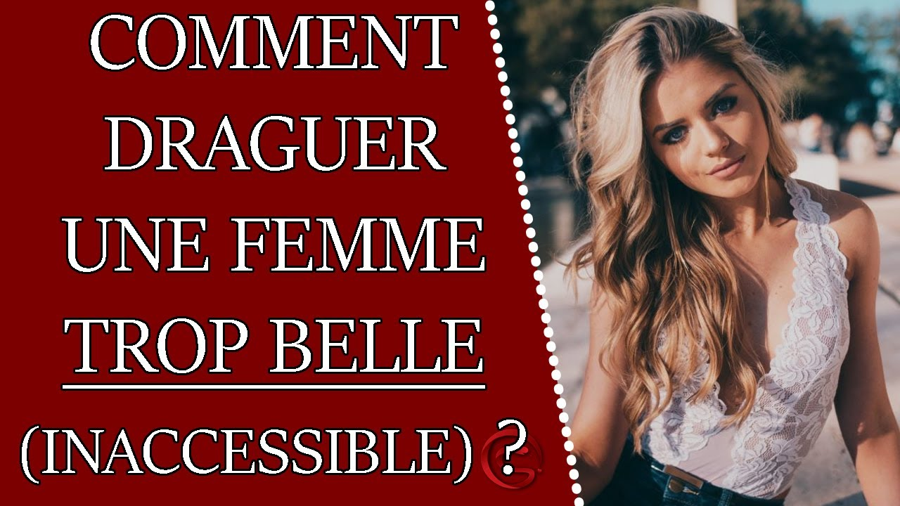 Comment draguer une BELLE FEMME qui paraît INACCESSIBLE ?