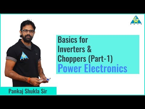 Basics for Inverters & Choppers (Part-1) | Power Electronics