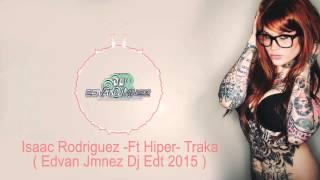 Isaac Rodriguez -Ft Hiper- Traka ( Edvan Jmnez Dj Edit 2015 )