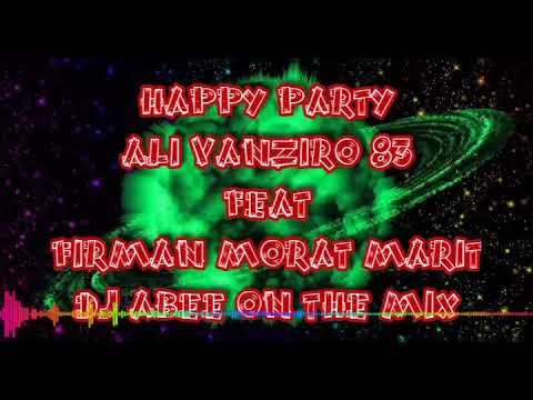 HAPPY PARTY ALI VANZIRO 83 FEAT FIRMAN MORAT MARIT DJ ABEE ON THE MIX