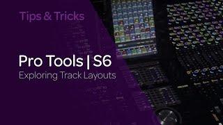 Pro Tools | S6 Tips & Tricks: Exploring Track Layouts