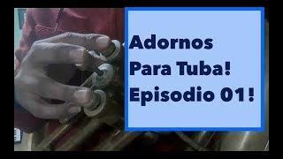 Adornos Para Tuba - Ep.  01