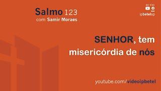 Senhor, tem misericórdia de nós - Salmo 123 | Sem. Samir Moraes