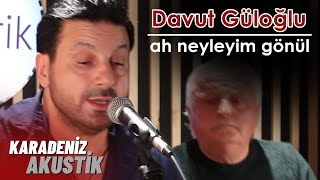 Davut Güloğlu - Ah Neyleyim Gönül (KaradenizAkustik)