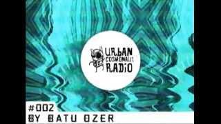 Urban Cosmonaut Radio #002 by Batu Ozer.