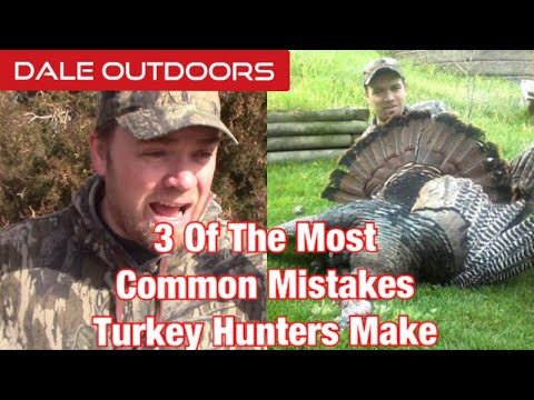 3 Of The Most Common Mistakes Turkey Hunters Make