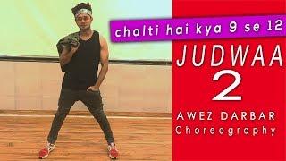 Chalti Hai Kya 9 Se 12 - Judwaa 2 | Awez Darbar Choreography