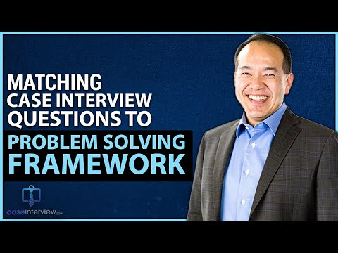 Matching Case Interviews To Problem Solving Frameworks (Video 5 Of 12)