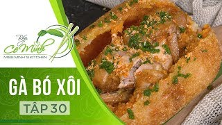 Bếp cô Minh | Tập 30: Hướng Dẫn Làm Món Gà Bó Xôi (Gà Không Lối Thoát)