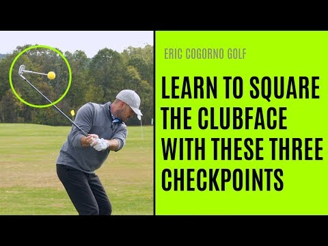 GOLF: How To Learn To Square Your Clubface -  Three Key Checkpoints - Eric Cogorno Golf Lesson