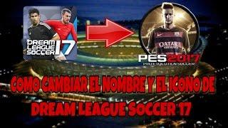 Como cambiar el nombre y la imagen del icono de dream league soccer 17