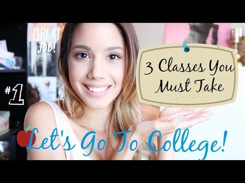 let's Go to College: 3 Classes You Must Take!