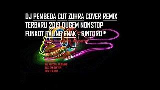 DJ PEMBEDA CUT ZUHRA COVER REMIX TERBARU 2019 DUGEM NONSTOP FUNKOT PALING ENAK - BINTORO™