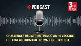 Challenges in distributing COVID-19 vaccine, good news from Oxford vaccine candidate
