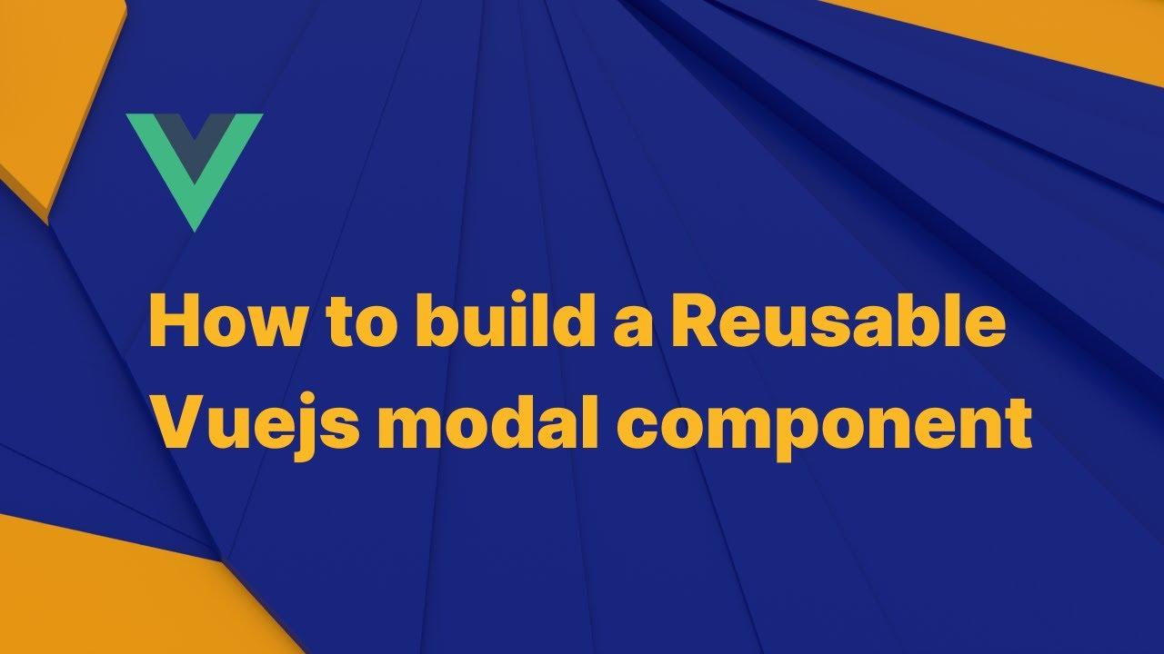 How to build a Reusable Vuejs modal component