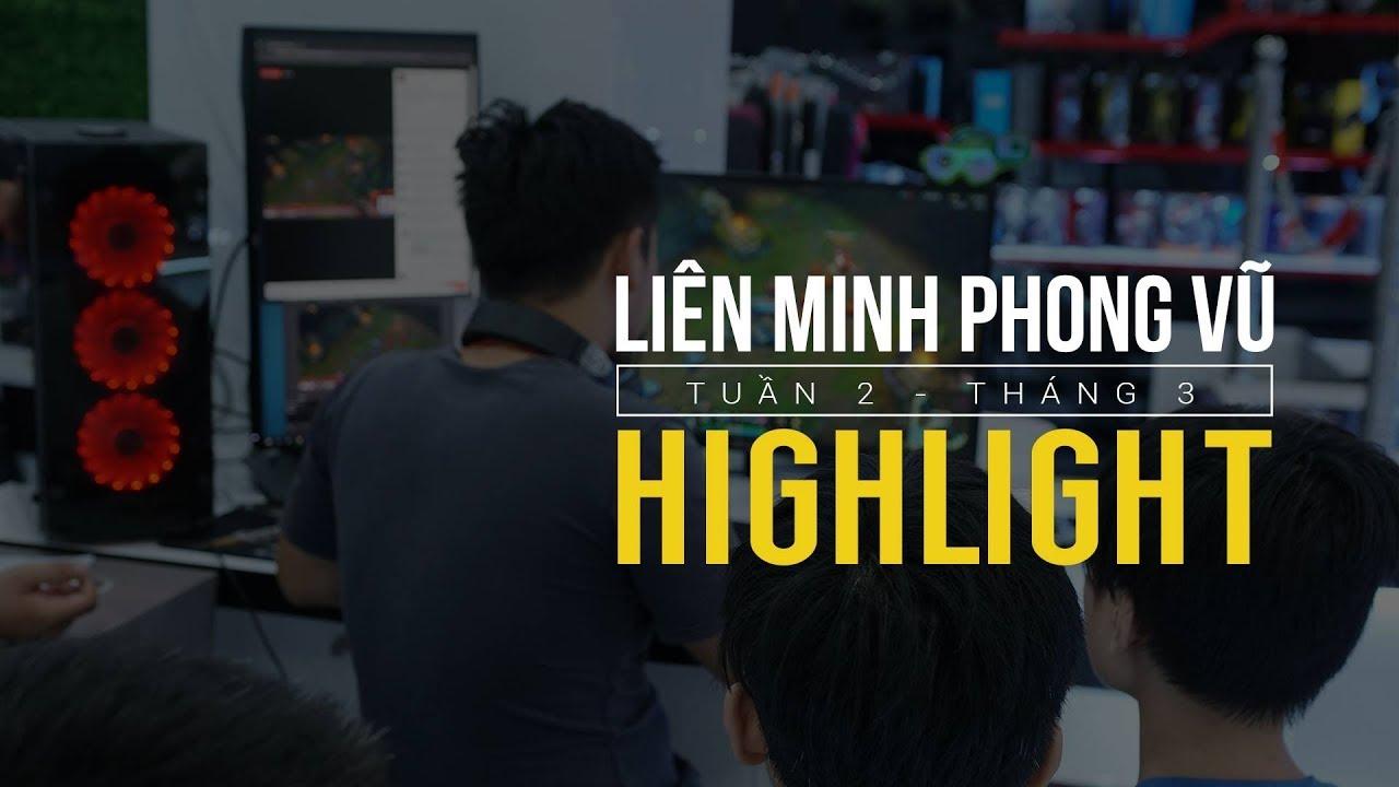 Highlight Tuần 2 - Tháng 3 Liên Minh Phong Vũ