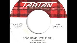 Bobby Curtola - Come Home Little Girl