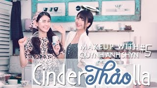 Quynh Anh Shyn - Makeup with QA #5 x Ngọc Thảo  - CINDERTHẢOLLA