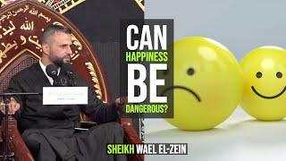 Can Happiness be Dangerous? - Sheikh Wael El-Zein   Muharram 2019