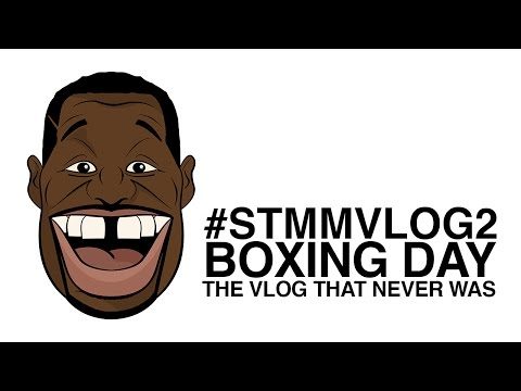 BOXING DAY - (THE VLOG THAT NEVER WAS) #STMMVLOG2