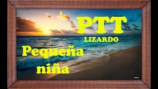 Pedro Galindo presenta a PTT Lizardo en PEQUEÑA NIÑA
