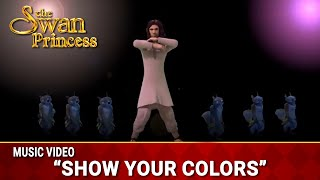 Show Your Colors | Music Video | The Swan Princess