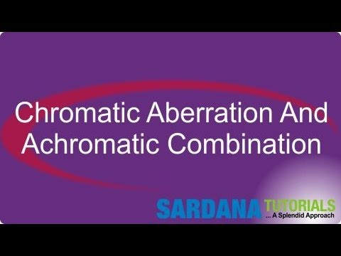 14 Chromatic Aberration And Achromatic Combination