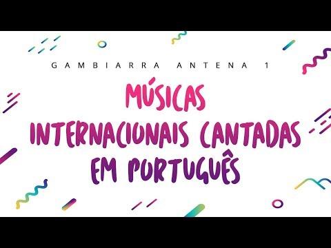 Video - MÚSICAS INTERNACIONAIS CANTADAS EM PORTUGUÊS - GAMBIARRA ANTENA 1