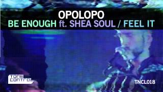 01 Opolopo - Be Enough (feat. Shea Soul) [Tone Control]