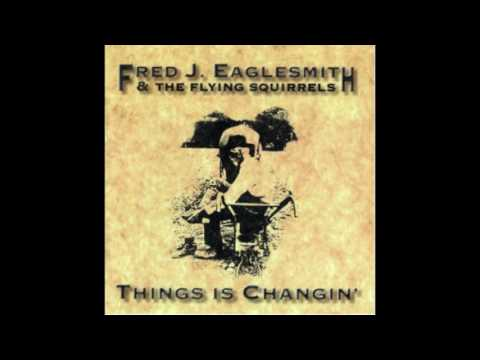Fred J.  Eaglesmith & The Flying Squirrels - Things is Changin' (1993)