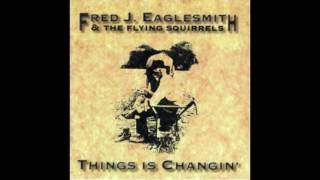 Download Fred J.  Eaglesmith & The Flying Squirrels - Things is Changin' (1993) MP3 song and Music Video