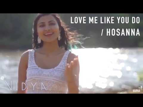 Love Me Like You Do Hosanna Mashup By Vidyavox Youtube