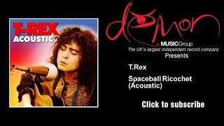 T.Rex - Spaceball Ricochet - Acoustic
