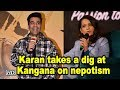 Karan takes a dig at Kangana on nepotism