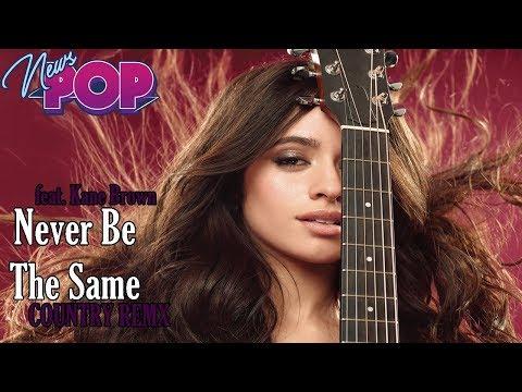 Camila Cabello Feat. Kane Brown En Never Be The Same (Country RMX)