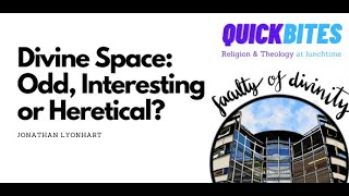 Divine Space: Odd, Interesting or Heretical?