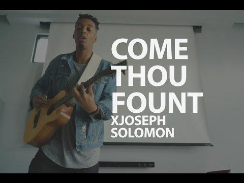 Come Thou Fount | @whatisjoedoing