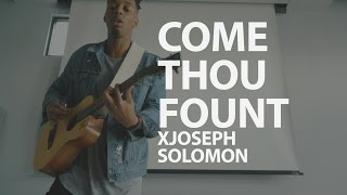 Come Thou Fount | @whatisjoedoing