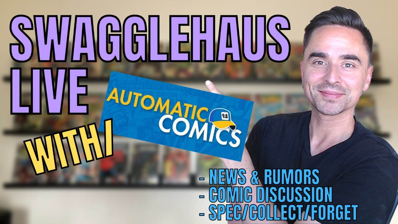 Swagglehaus Live - w/ Special Guest AUTOMATIC COMICS - Comic Book News, Spec/Collect/Forget!