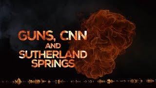 GUNS. CNN and SUTHERLAND SPRINGS
