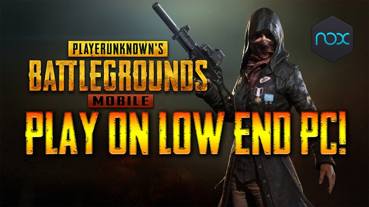 play pubg on a low end pc using nox emulator! - youtube