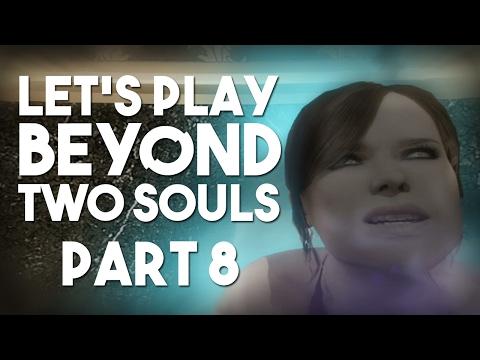 Let's Play Beyond: Two Souls: Part 8 - Teenage Angst Simulator 2013