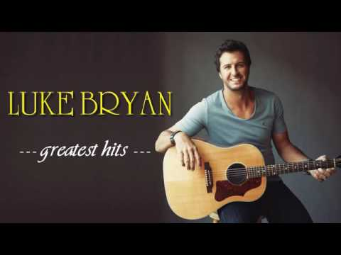 Luke Bryan Greatest Hits (FULL ALBUM) | Luke Bryan BEST SONGS [PLAYLIST 2017]